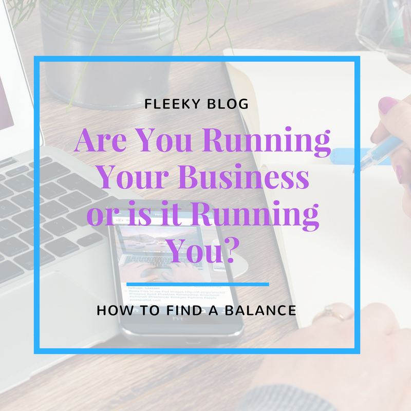 Are You Running Your Business or is it Running You?